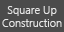 Square Up Construction